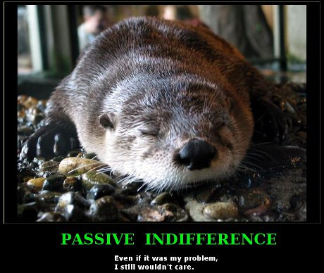 Passive indifference: Even if it was my problem, I still wouldn't care