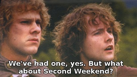 We've had one, yes. But what about Second Weekend?