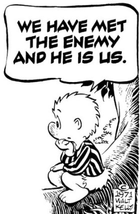 Walt Kelly's Pogo saying 'we have met the enemy and he is us'